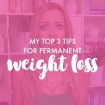 TOP 3 TIPS FOR PERMANENT WEIGHT LOSS