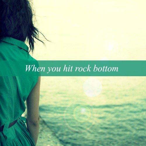 i have hit rock bottom