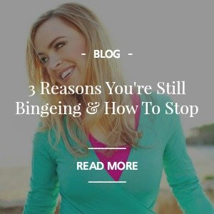 3 Reasons You're Still Bingeing and How To Stop